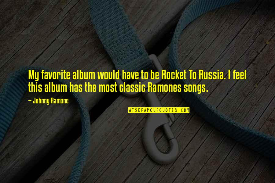 Johnny Most Quotes By Johnny Ramone: My favorite album would have to be Rocket