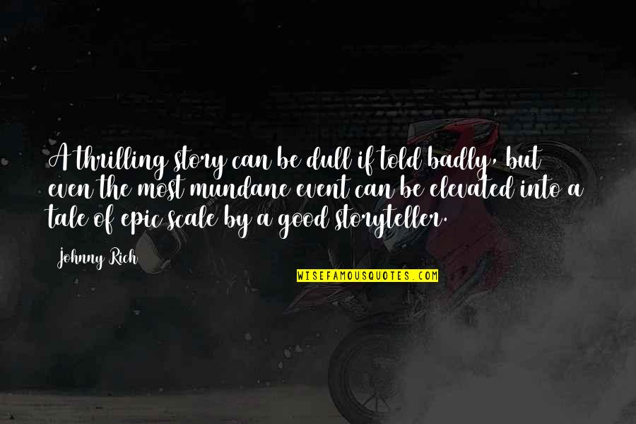 Johnny Most Quotes By Johnny Rich: A thrilling story can be dull if told