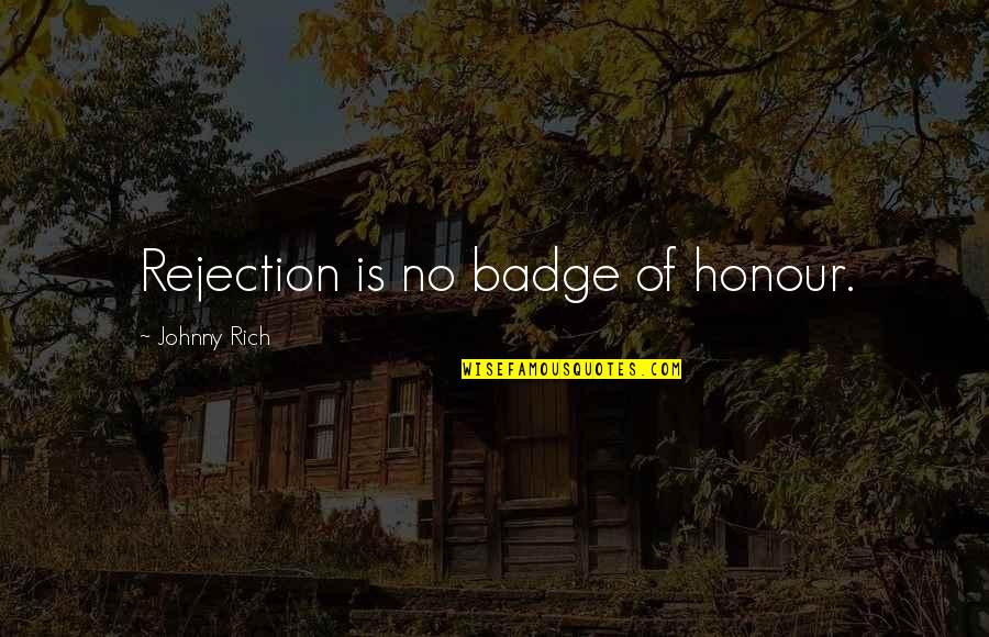 Johnny Most Quotes By Johnny Rich: Rejection is no badge of honour.