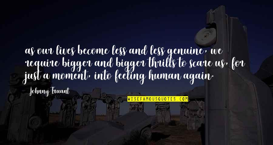Johnny Most Quotes By Johnny Truant: as our lives become less and less genuine,