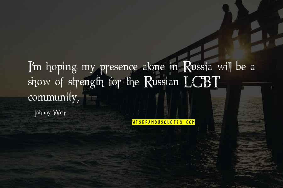 Johnny Most Quotes By Johnny Weir: I'm hoping my presence alone in Russia will
