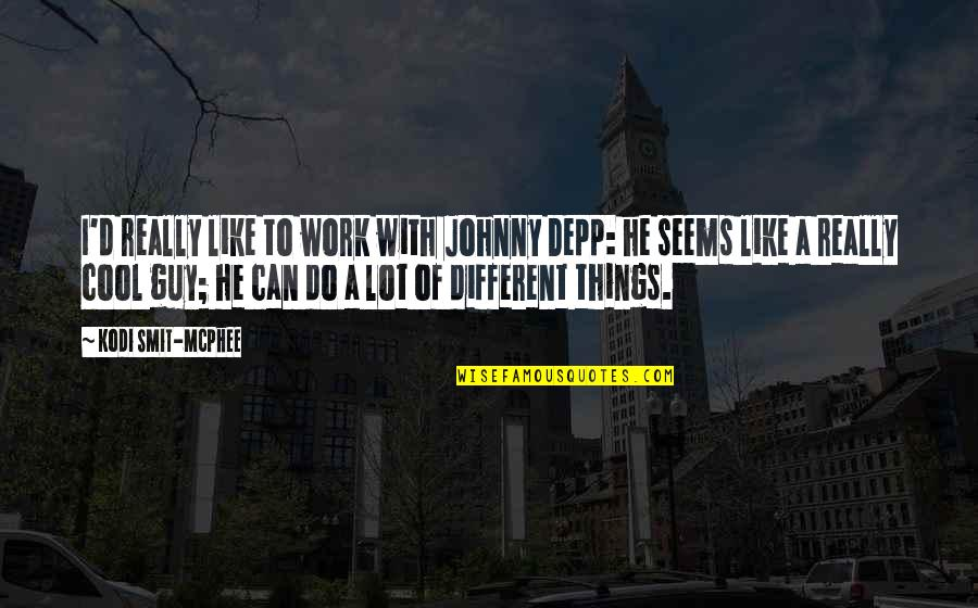 Johnny Most Quotes By Kodi Smit-McPhee: I'd really like to work with Johnny Depp: