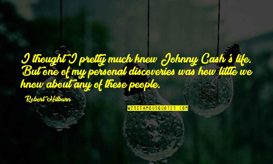 Johnny Most Quotes By Robert Hilburn: I thought I pretty much knew Johnny Cash's