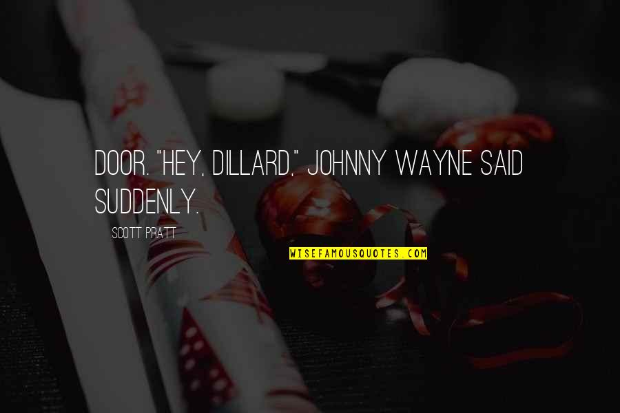 "Johnny Most Quotes By Scott Pratt: door. ""Hey, Dillard,"" Johnny Wayne said suddenly."