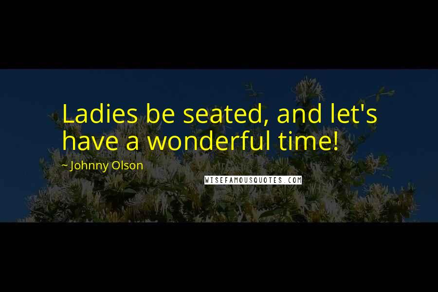 Johnny Olson quotes: Ladies be seated, and let's have a wonderful time!