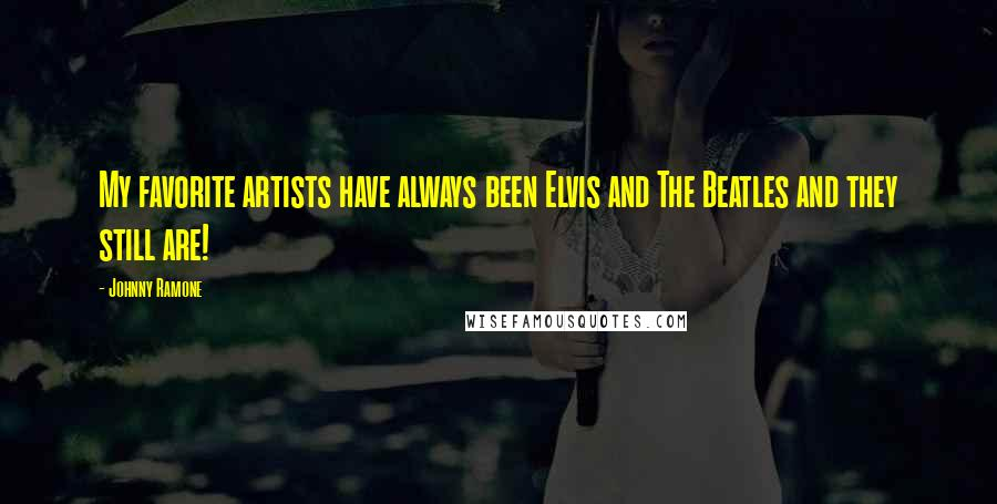 Johnny Ramone quotes: My favorite artists have always been Elvis and The Beatles and they still are!