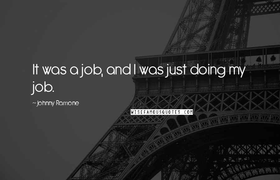 Johnny Ramone quotes: It was a job, and I was just doing my job.