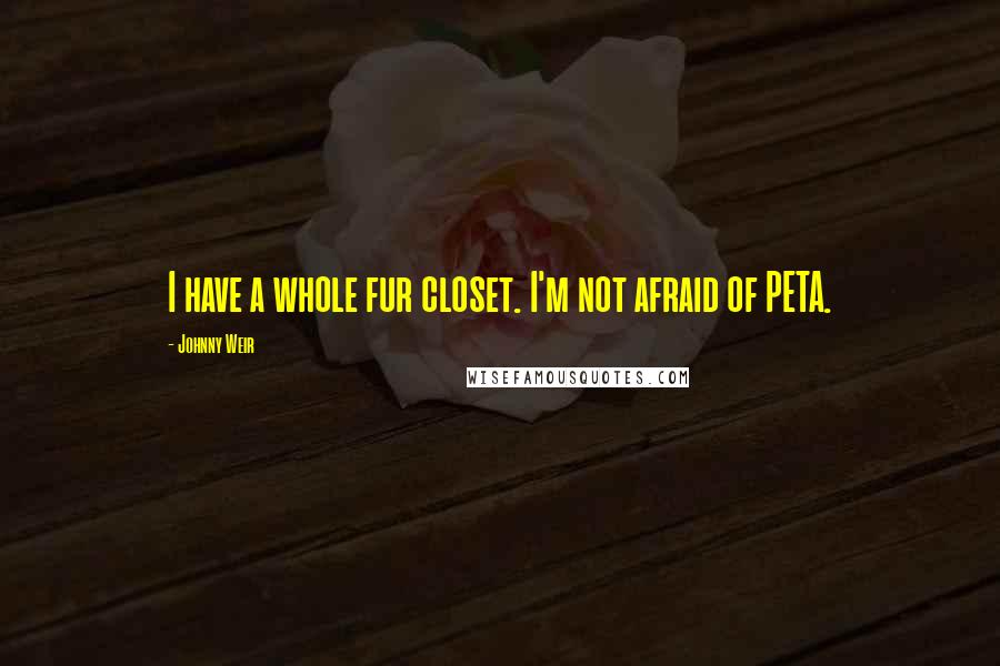 Johnny Weir quotes: I have a whole fur closet. I'm not afraid of PETA.