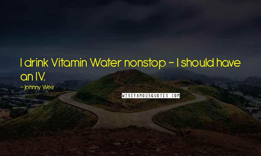 Johnny Weir quotes: I drink Vitamin Water nonstop - I should have an IV.
