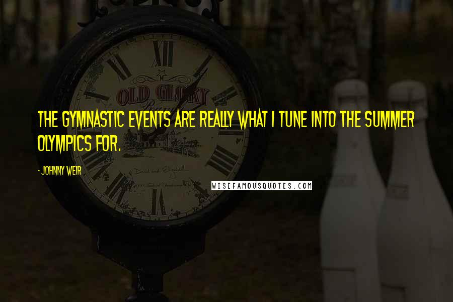 Johnny Weir quotes: The gymnastic events are really what I tune into the Summer Olympics for.