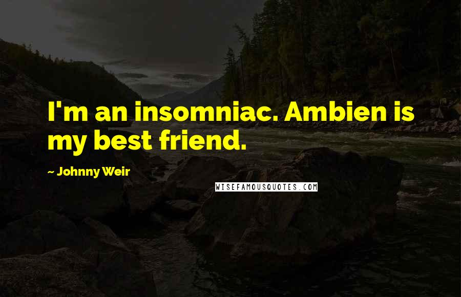 Johnny Weir quotes: I'm an insomniac. Ambien is my best friend.