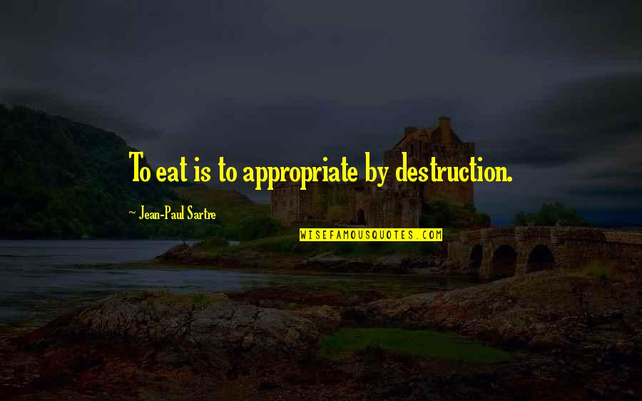Johnny Wheelwright Quotes By Jean-Paul Sartre: To eat is to appropriate by destruction.