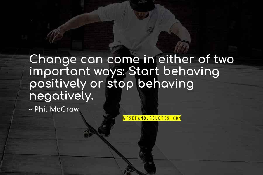 Johnny Wheelwright Quotes By Phil McGraw: Change can come in either of two important