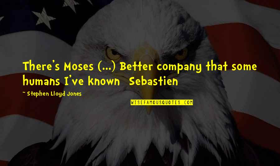 Johnny Wheelwright Quotes By Stephen Lloyd Jones: There's Moses (...) Better company that some humans