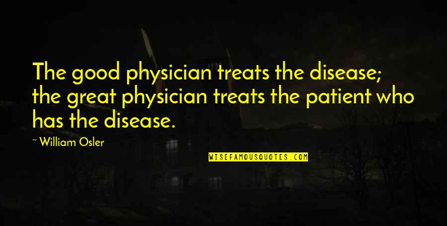 Johnny Wheelwright Quotes By William Osler: The good physician treats the disease; the great