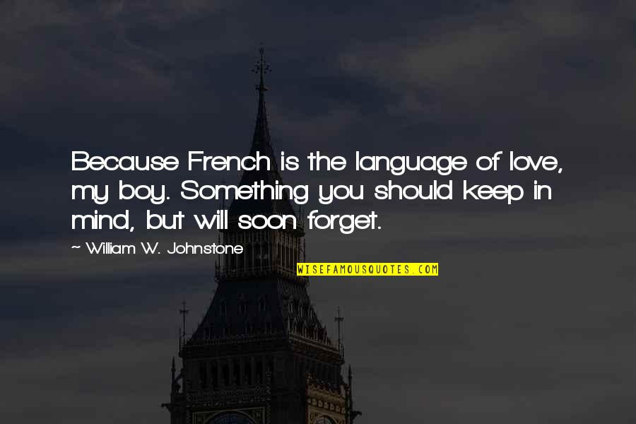 Johnny Wheelwright Quotes By William W. Johnstone: Because French is the language of love, my
