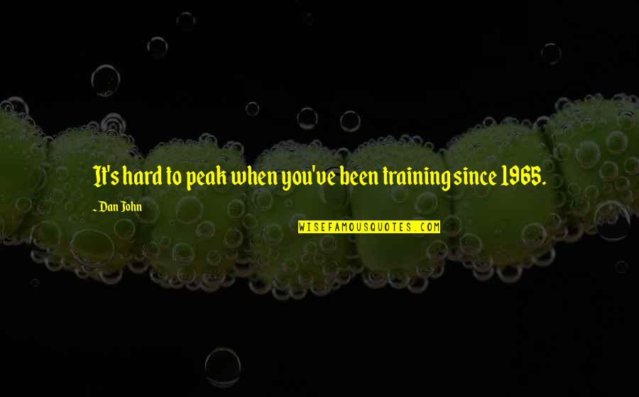 Johns Hopkins Quotes By Dan John: It's hard to peak when you've been training