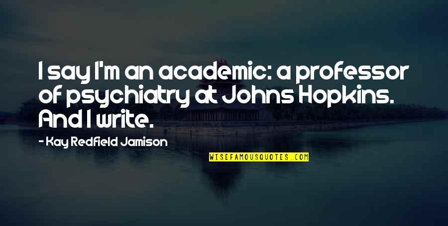 Johns Hopkins Quotes By Kay Redfield Jamison: I say I'm an academic: a professor of