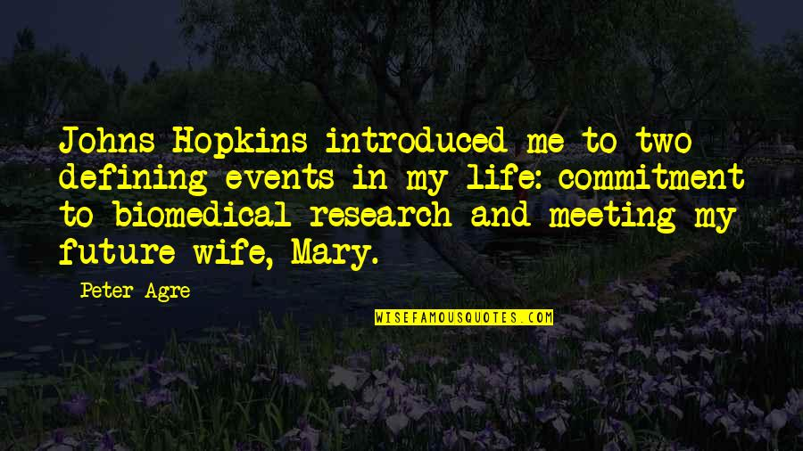 Johns Hopkins Quotes By Peter Agre: Johns Hopkins introduced me to two defining events