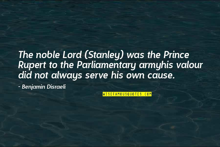 Joining Gym Quotes By Benjamin Disraeli: The noble Lord (Stanley) was the Prince Rupert