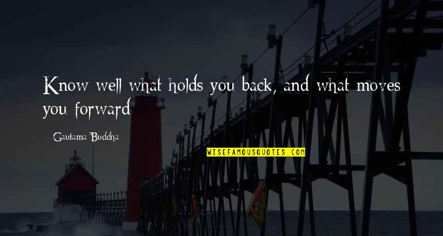 Joining Gym Quotes By Gautama Buddha: Know well what holds you back, and what