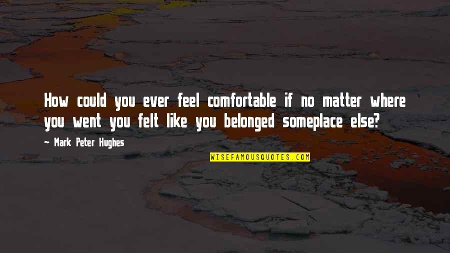 Joining Gym Quotes By Mark Peter Hughes: How could you ever feel comfortable if no
