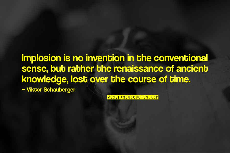 Joining Gym Quotes By Viktor Schauberger: Implosion is no invention in the conventional sense,