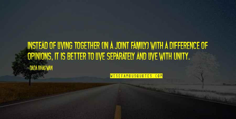 Joint Family Quotes By Dada Bhagwan: Instead of living together (in a joint family)