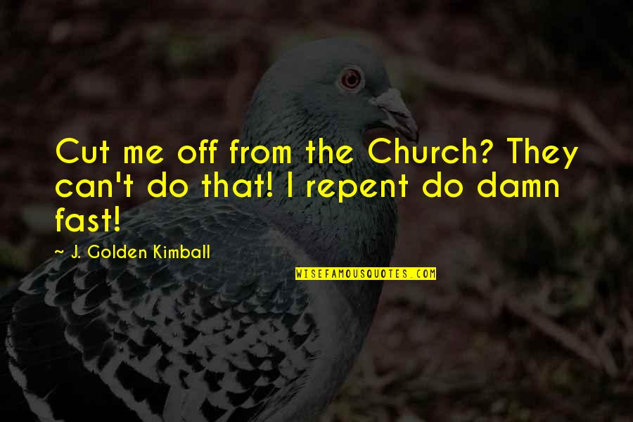 Joint Venture Quotes By J. Golden Kimball: Cut me off from the Church? They can't