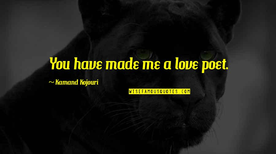 Joint Venture Quotes By Kamand Kojouri: You have made me a love poet.