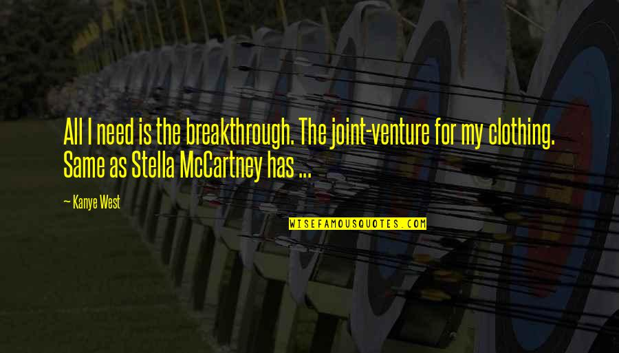 Joint Venture Quotes By Kanye West: All I need is the breakthrough. The joint-venture