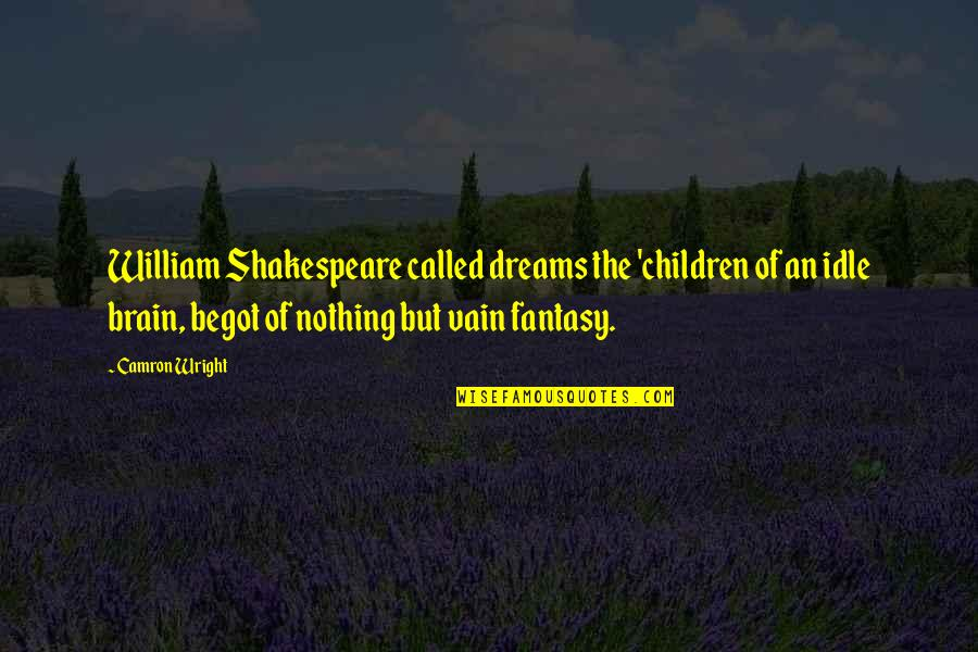 Jojo Quotes And Quotes By Camron Wright: William Shakespeare called dreams the 'children of an