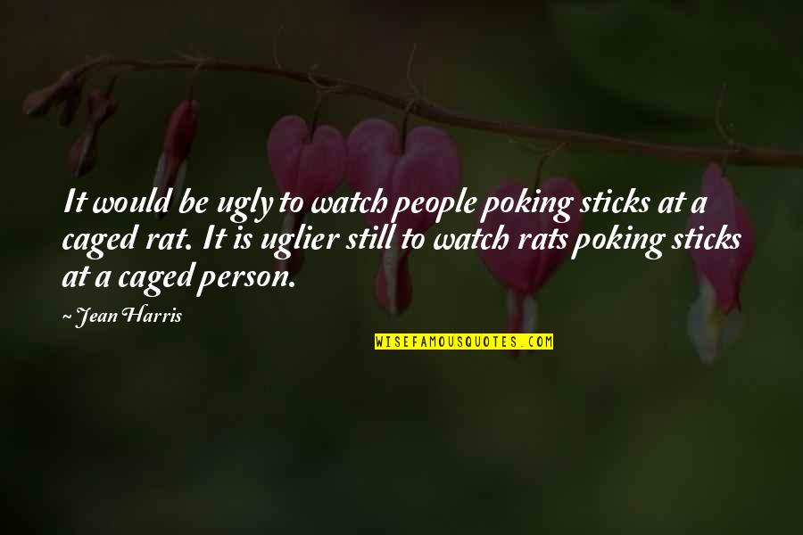 Jojo Quotes And Quotes By Jean Harris: It would be ugly to watch people poking