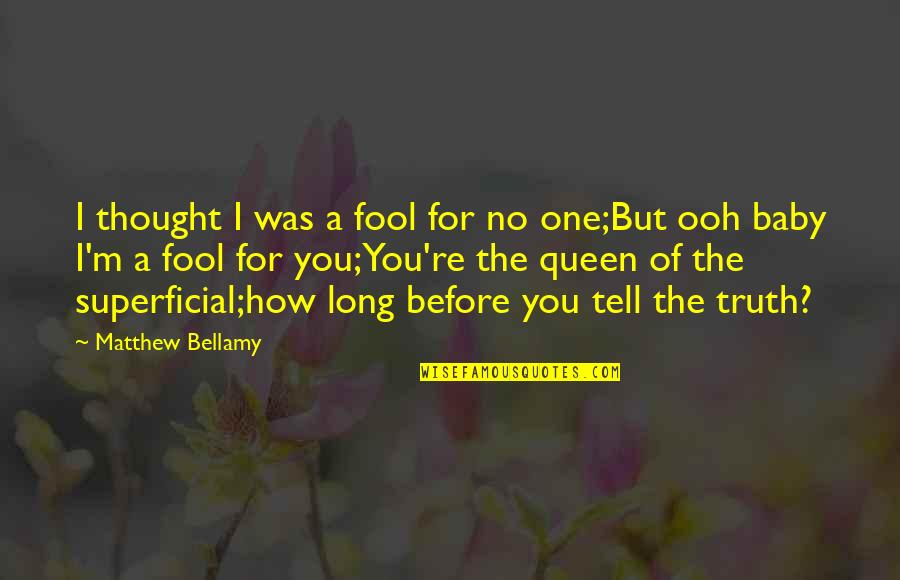 Jojo Quotes And Quotes By Matthew Bellamy: I thought I was a fool for no