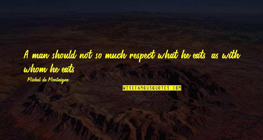 Jojo Quotes And Quotes By Michel De Montaigne: A man should not so much respect what