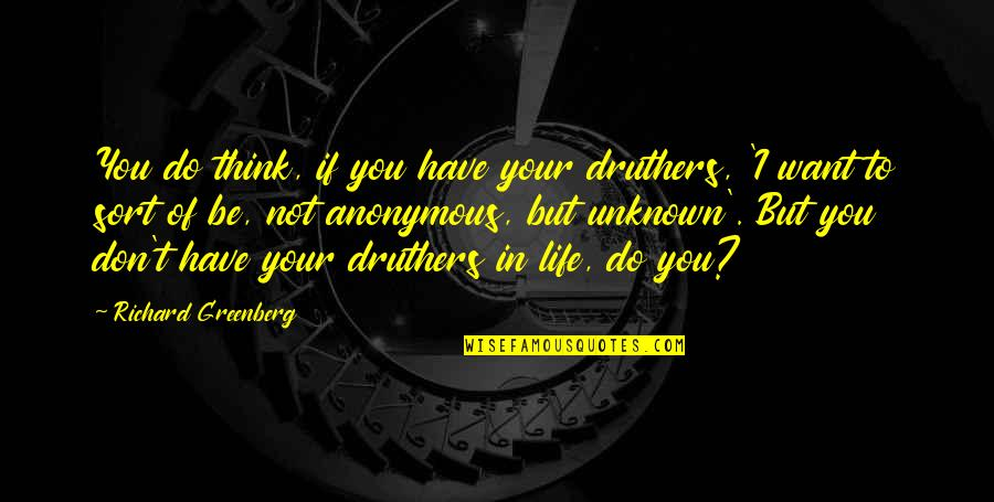 Jojo Quotes And Quotes By Richard Greenberg: You do think, if you have your druthers,