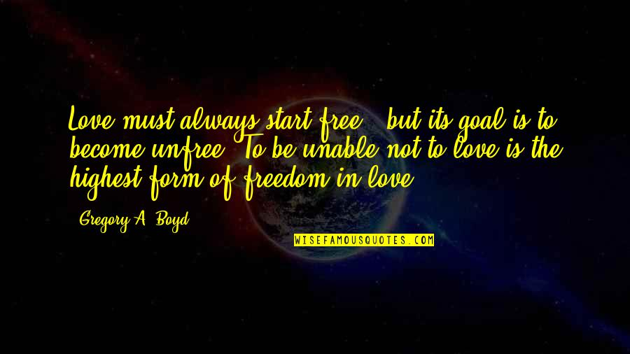 Joker Knife Quotes By Gregory A. Boyd: Love must always start free - but its