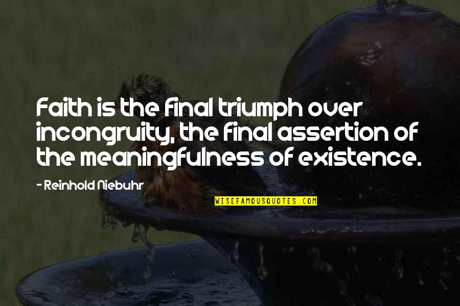 Joker Knife Quotes By Reinhold Niebuhr: Faith is the final triumph over incongruity, the