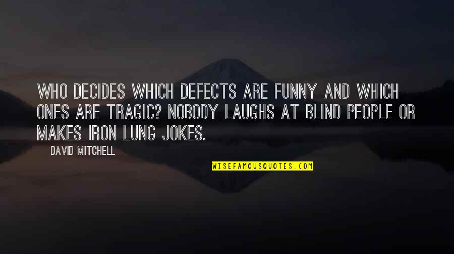 Jokes And Funny Quotes By David Mitchell: Who decides which defects are funny and which