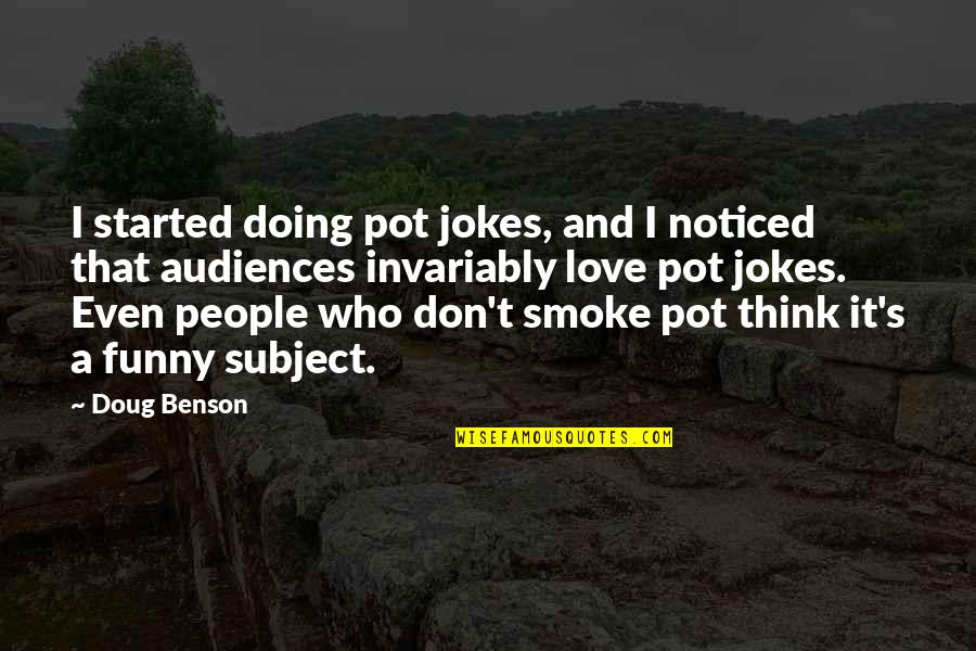 Jokes And Funny Quotes By Doug Benson: I started doing pot jokes, and I noticed