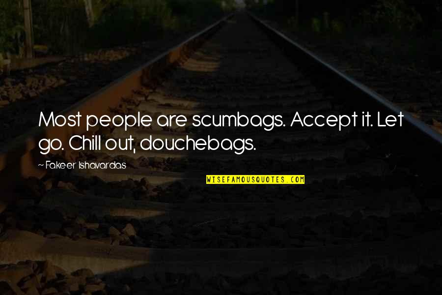 Jokes And Funny Quotes By Fakeer Ishavardas: Most people are scumbags. Accept it. Let go.
