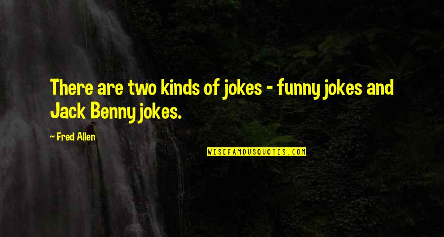 Jokes And Funny Quotes By Fred Allen: There are two kinds of jokes - funny