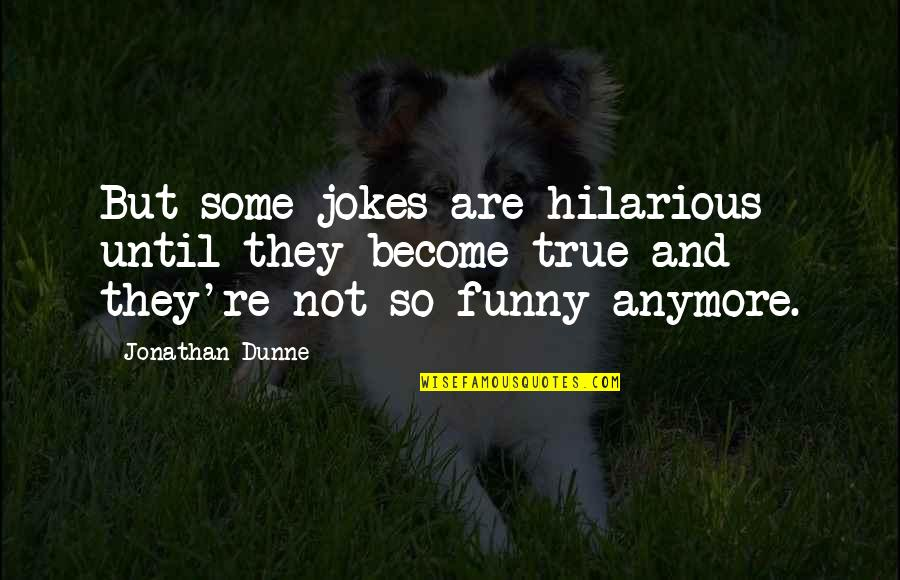 Jokes And Funny Quotes By Jonathan Dunne: But some jokes are hilarious until they become