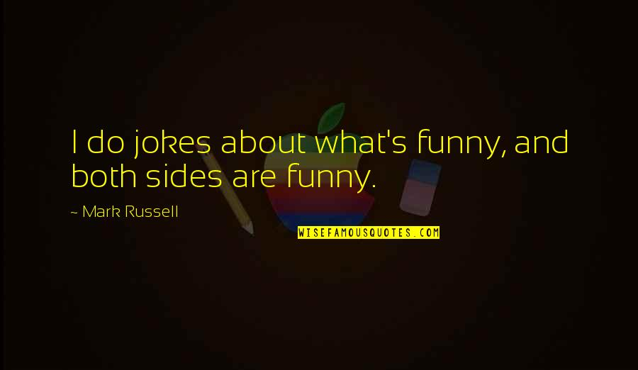 Jokes And Funny Quotes By Mark Russell: I do jokes about what's funny, and both