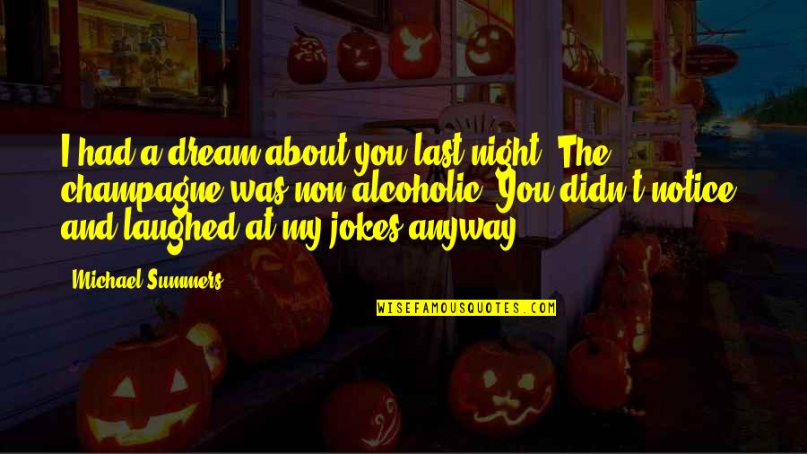 Jokes And Funny Quotes By Michael Summers: I had a dream about you last night.
