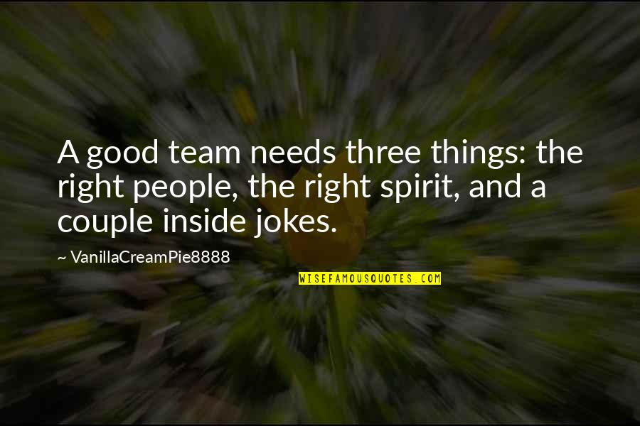 Jokes And Funny Quotes By VanillaCreamPie8888: A good team needs three things: the right