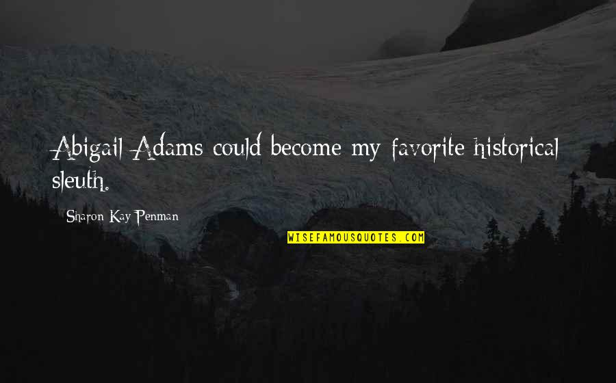 Jokes Tagalog 2014 Quotes By Sharon Kay Penman: Abigail Adams could become my favorite historical sleuth.