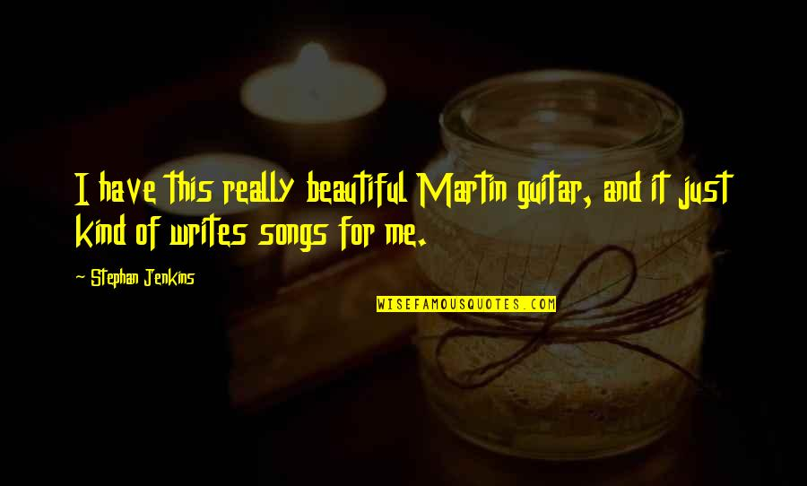 Jokes Tagalog 2014 Quotes By Stephan Jenkins: I have this really beautiful Martin guitar, and