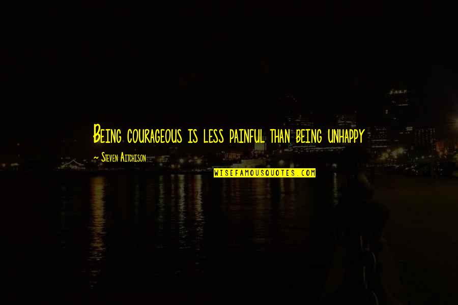 Jokes Tagalog 2014 Quotes By Steven Aitchison: Being courageous is less painful than being unhappy