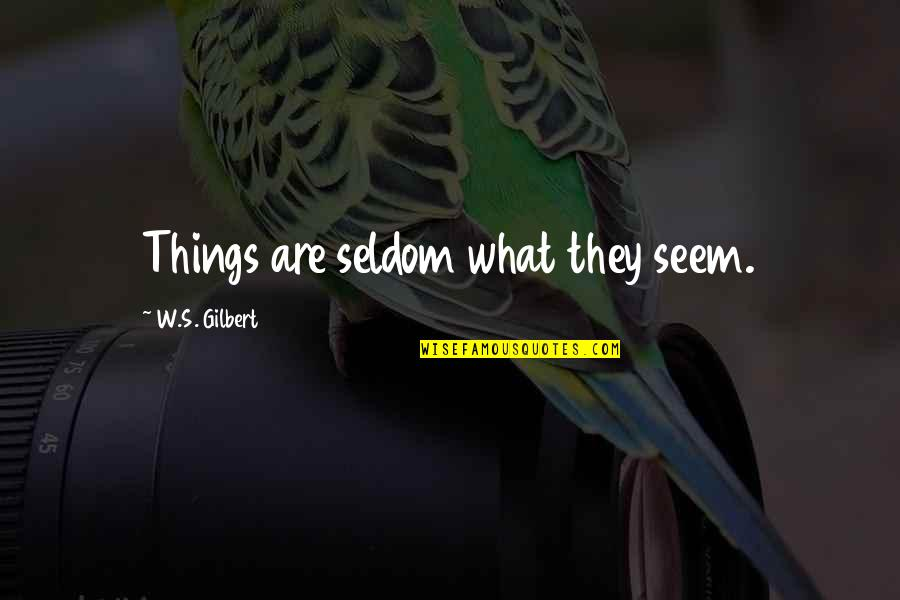 Jokes Tagalog 2014 Quotes By W.S. Gilbert: Things are seldom what they seem.